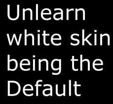 unlearn-white-skin-as-the-default